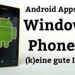 Android Apps unter Windows Phone 8: (k)eine gute Idee?