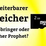 Erweiterbarer Speicher: Heilsbringer oder falscher Prophet?