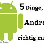 5 Dinge, die Android richtig macht