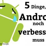 5 Dinge, die Android noch verbessern muss